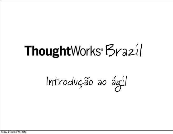 Brazil                            Introdução ao ágilFriday, December 10, 2010