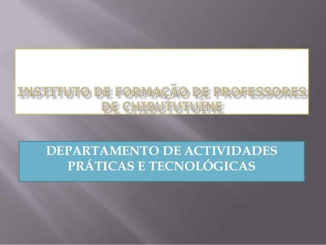 DEPARTAMENTO DE ACTIVIDADES PRÁTICAS E TECNOLÓGICAS