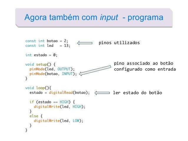 Agora também com input - programa pino associado ao botão configurado como entrada ler estado do botão pinos utilizados