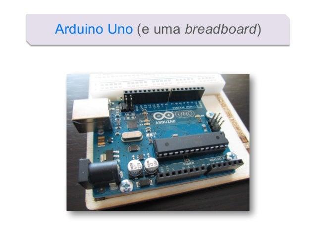 Arduino Uno (e uma breadboard)