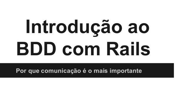 Introdução ao BDD com Rails Por que comunicação é o mais importante
