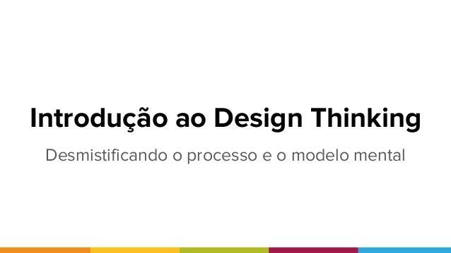 Introdução ao Design Thinking Desmistificando o processo e o modelo mental