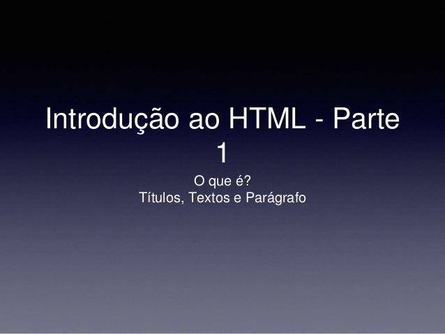 Introdução ao HTML - Parte 1 O que é? Títulos, Textos e Parágrafo