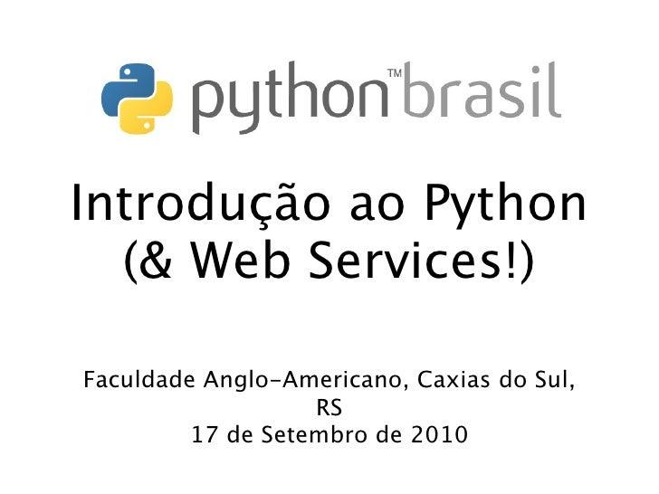 Introdução ao Python   (& Web Services!)  Faculdade Anglo-Americano, Caxias do Sul,                    RS          17 de S...