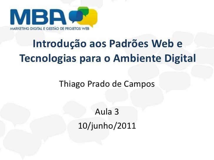 Introdução aos Padrões Web e Tecnologias para o Ambiente Digital Thiago Prado de Campos Aula 3 10/junho/2011