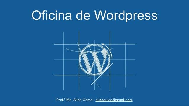 Oficina de Wordpress Prof.ª Ms. Aline Corso - alineaulas@gmail.com