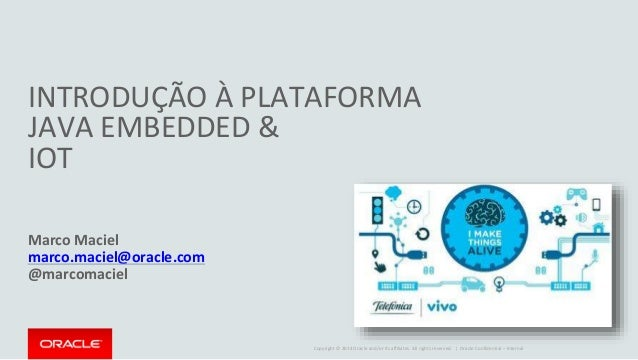Copyright © 2014 Oracle and/or its affiliates. All rights reserved. | Oracle Confidential – Internal INTRODUÇÃO À PLATAFOR...