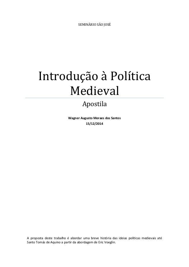 SEMINÁRIO SÃO JOSÉ Introdução à Política Medieval Apostila Wagner Augusto Moraes dos Santos 15/12/2014 A proposta deste tr...