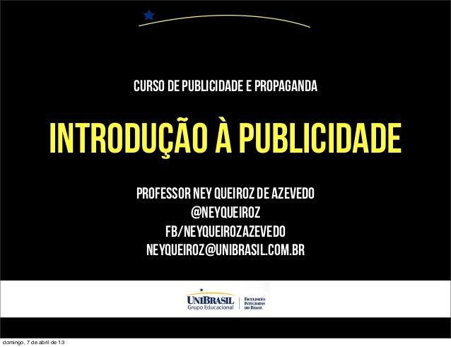 Curso de Publicidade e Propaganda                  INTRODUÇÃO À PUBLICIDADE                            PROFESSOR NEY QUEIR...