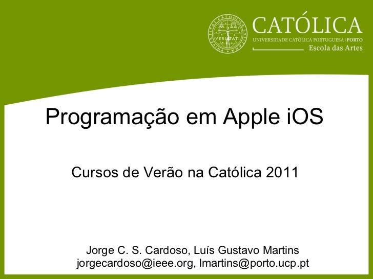 Programação em Apple iOS  Cursos de Verão na Católica 2011    Jorge C. S. Cardoso, Luís Gustavo Martins  jorgecardoso@ieee...