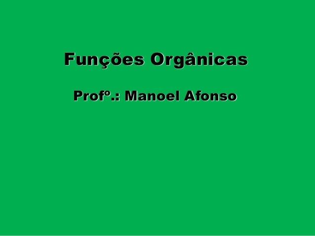 Profo .: Manoel Afonso Funções Orgânicas