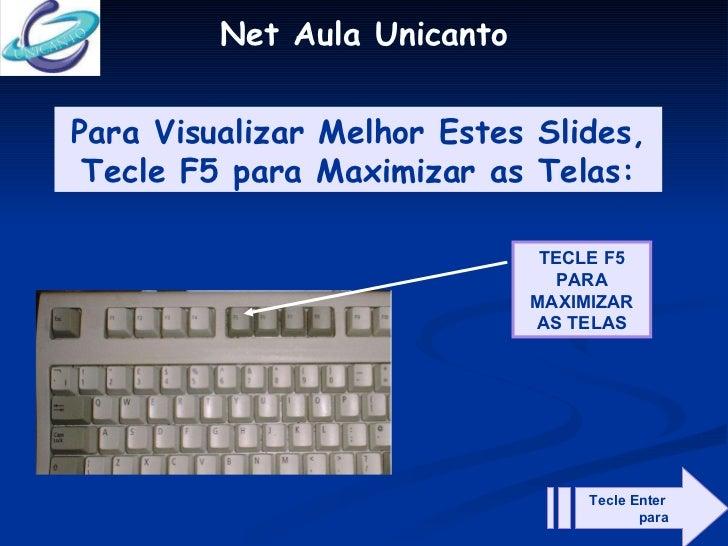 Net Aula Unicanto TECLE F5 PARA MAXIMIZAR AS TELAS Para Visualizar Melhor Estes Slides, Tecle F5 para Maximizar as Telas: ...
