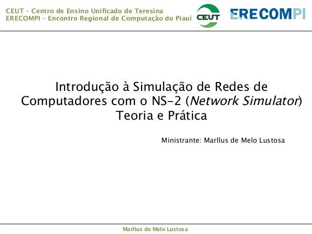 CEUT – Centro de Ensino Unificado de Teresina ERECOMPI – Encontro Regional de Computação do Piauí  Introdução à Simulação ...