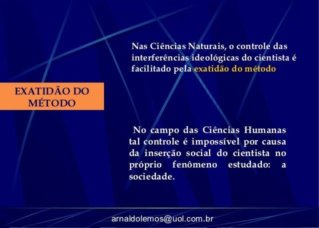 Nas Ciências Naturais, o controle das                  interferências ideológicas do cientista é                  facilita...