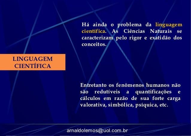 Há ainda o problema da linguagem                  científica. As Ciências Naturais se                  caracterizam pelo r...