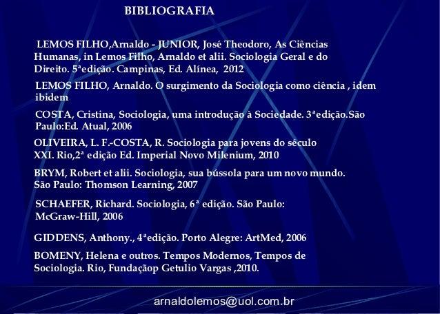 BIBLIOGRAFIALEMOS FILHO,Arnaldo - JUNIOR, José Theodoro, As CiênciasHumanas, in Lemos Filho, Arnaldo et alii. Sociologia G...