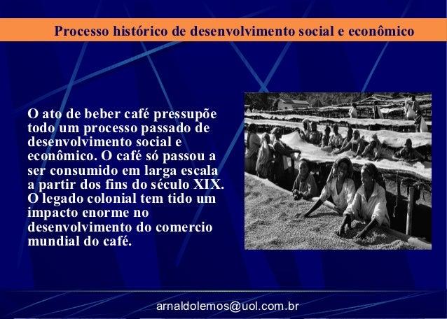 Processo histórico de desenvolvimento social e econômicoO ato de beber café pressupõetodo um processo passado dedesenvolvi...