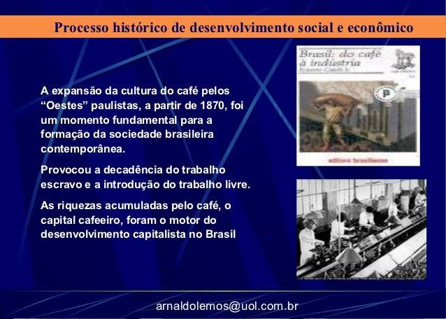 """Processo histórico de desenvolvimento social e econômicoA expansão da cultura do café pelos""""Oestes"""" paulistas, a partir de..."""
