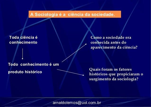 A Sociologia é a ciência da sociedade.Toda ciência é                         Como a sociedade eraconhecimento             ...