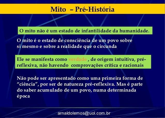 Mito – Pré-História O mito não é um estado de infantilidade da humanidade.O mito é o estado de consciência de um povo sobr...