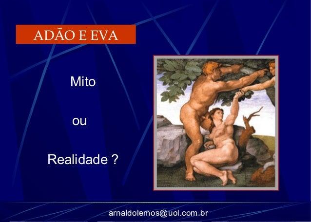 ADÃO E EVA    Mito    ou Realidade ?           arnaldolemos@uol.com.br