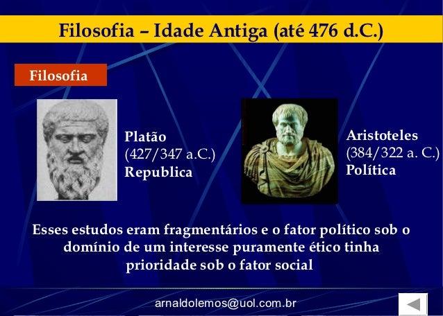 Filosofia – Idade Antiga (até 476 d.C.)Filosofia             Platão                            Aristoteles             (42...