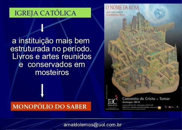 IGREJA CATÓLICAa instituição mais bemestruturada no período.Livros e artes reunidos  e conservados em        mosteirosMONO...