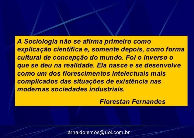 A Sociologia não se afirma primeiro comoexplicação científica e, somente depois, como formacultural de concepção do mundo....