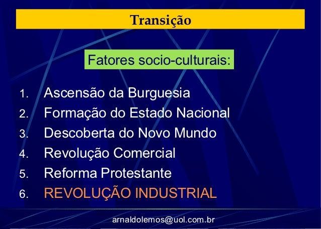 Transição           Fatores socio-culturais:1.   Ascensão da Burguesia2.   Formação do Estado Nacional3.   Descoberta do N...
