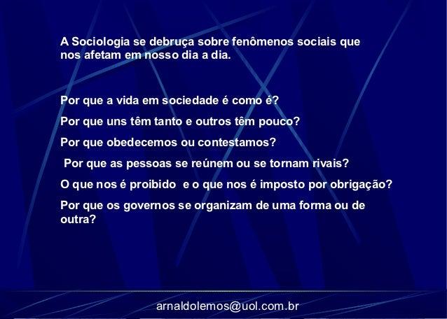 A Sociologia se debruça sobre fenômenos sociais quenos afetam em nosso dia a dia.Por que a vida em sociedade é como é?Por ...