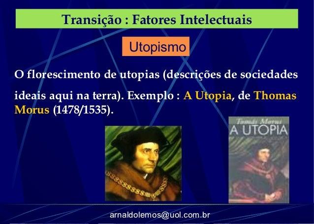 Transição : Fatores Intelectuais                     UtopismoO florescimento de utopias (descrições de sociedadesideais aq...