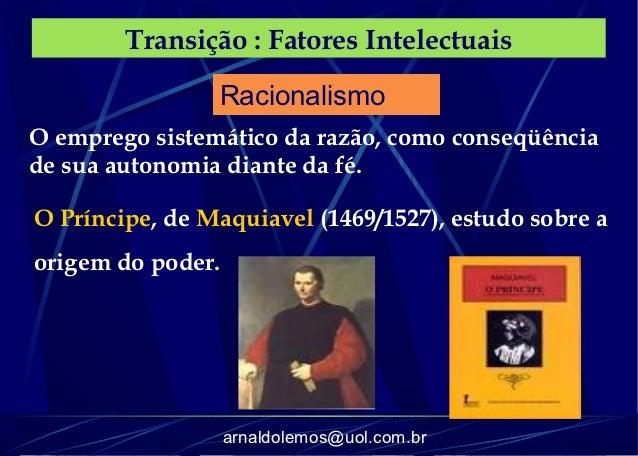 Transição : Fatores Intelectuais                RacionalismoO emprego sistemático da razão, como conseqüênciade sua autono...