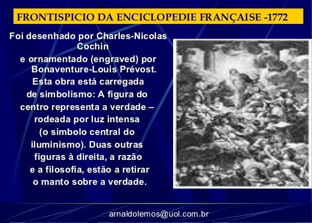 FRONTISPICIO DA ENCICLOPEDIE FRANÇAISE -1772Foi desenhado por Charles-Nicolas                 Cochin  e ornamentado (engra...
