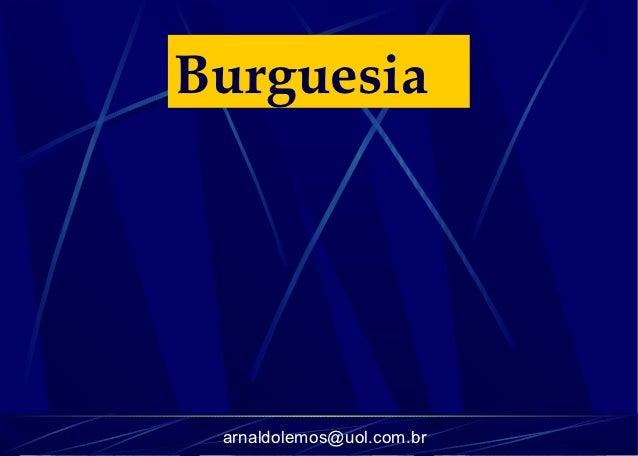 Burguesia arnaldolemos@uol.com.br