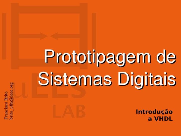 Prototipagemde                      SistemasDigitaisbrito_ufrn@ieee.orgFrancisco Brito                                 ...