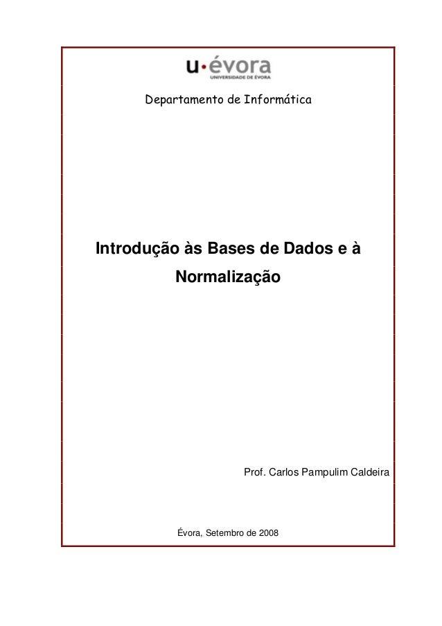 Departamento de Informática  Introdução às Bases de Dados e à  Normalização  Prof. Carlos Pampulim Caldeira  Évora, Setemb...