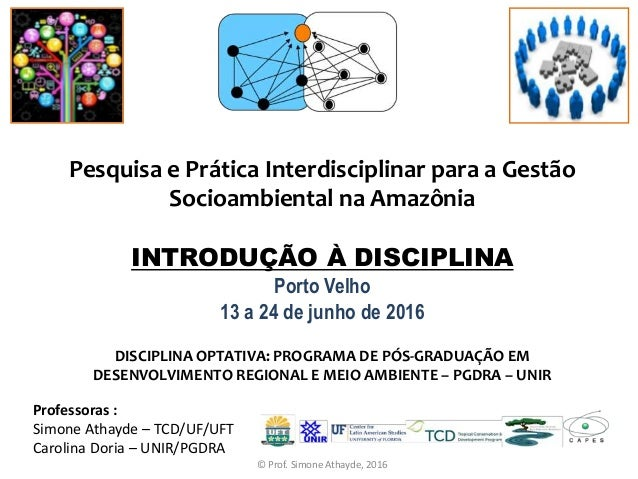 Pesquisa e Prática Interdisciplinar para a Gestão Socioambiental na Amazônia INTRODUÇÃO À DISCIPLINA Porto Velho 13 a 24 d...