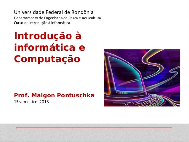 Universidade Federal de RondôniaDepartamento de Engenharia de Pesca e AquiculturaCurso de Introdução à informáticaIntroduç...