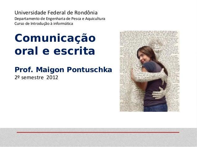 Universidade Federal de RondôniaDepartamento de Engenharia de Pesca e AquiculturaCurso de Introdução à informáticaComunica...