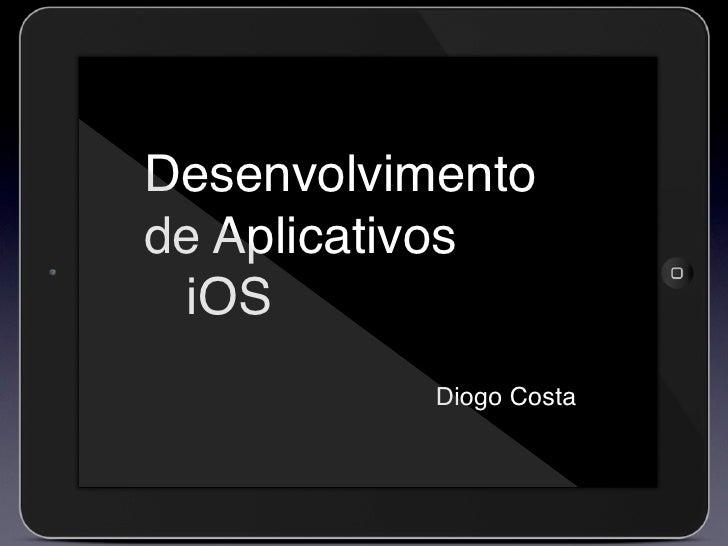 Desenvolvimentode Aplicativos iOS           Diogo Costa