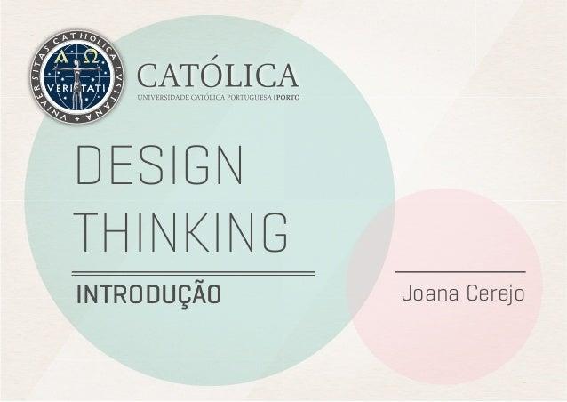 DESIGN THINKING INTRODUÇÃO  Joana Cerejo