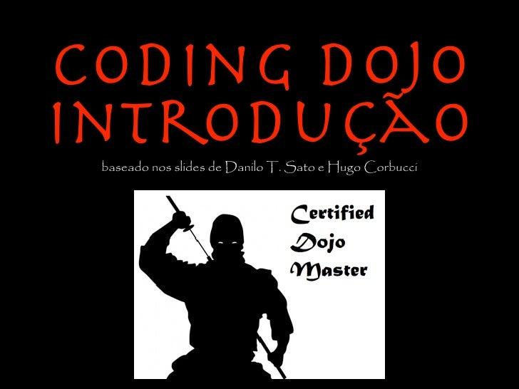 Coding DojoIntrodução baseado nos slides de Danilo T. Sato e Hugo Corbucci