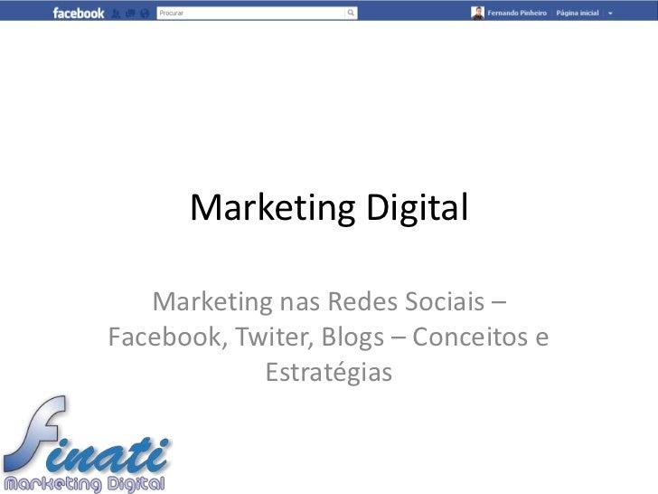 Marketing Digital   Marketing nas Redes Sociais –Facebook, Twiter, Blogs – Conceitos e            Estratégias