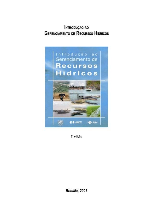 IINTRODUÇÃONTRODUÇÃO AOAO GGERENCIAMENTOERENCIAMENTO DEDE RRECURSOSECURSOS HHÍDRICOSÍDRICOS 2ª edição Brasília, 2001Brasíl...