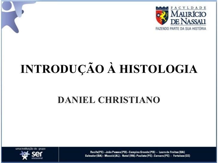 INTRODUÇÃO À HISTOLOGIA DANIEL CHRISTIANO