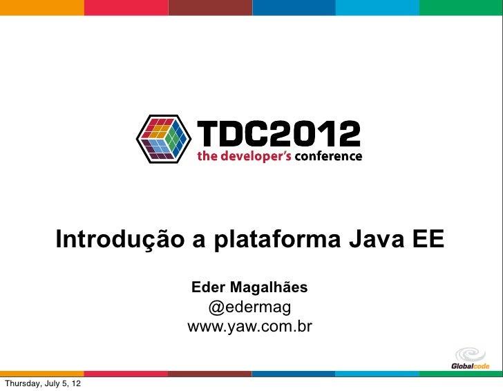 Introdução a plataforma Java EE                       Eder Magalhães                         @edermag                     ...