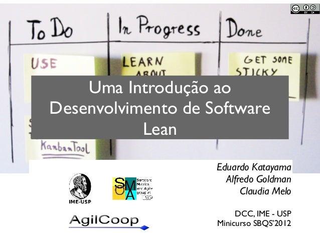 Uma Introdução ao Desenvolvimento de Software Lean Eduardo Katayama Alfredo Goldman Claudia Melo DCC, IME - USP Minicurso ...