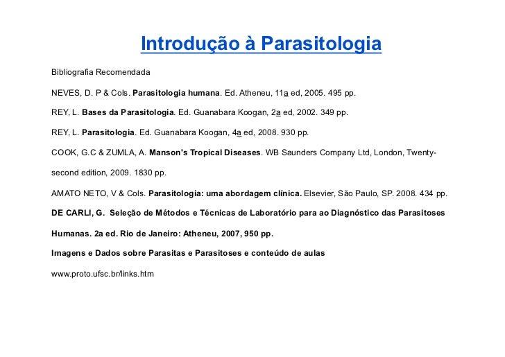 Introdução à ParasitologiaBibliografia RecomendadaNEVES, D. P & Cols. Parasitologia humana. Ed. Atheneu, 11a ed, 2005. 495...
