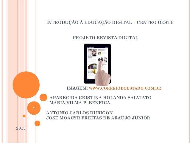 INTRODUÇÃO À EDUCAÇÃO DIGITAL – CENTRO OESTE PROJETO REVISTA DIGITAL IMAGEM: WWW.CORREIODOESTADO.COM.BR APARECIDA CRISTINA...