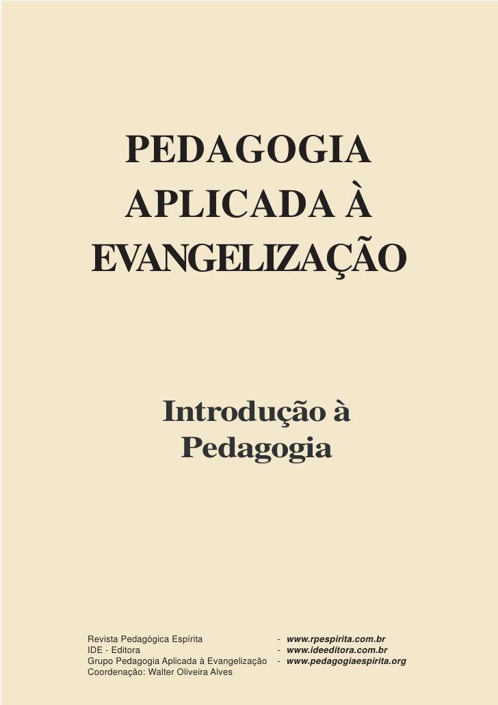 PEDAGOGIA APLICADA ÀEVANGELIZAÇÃO                Introdução à                 PedagogiaRevista Pedagógica Espírita        ...